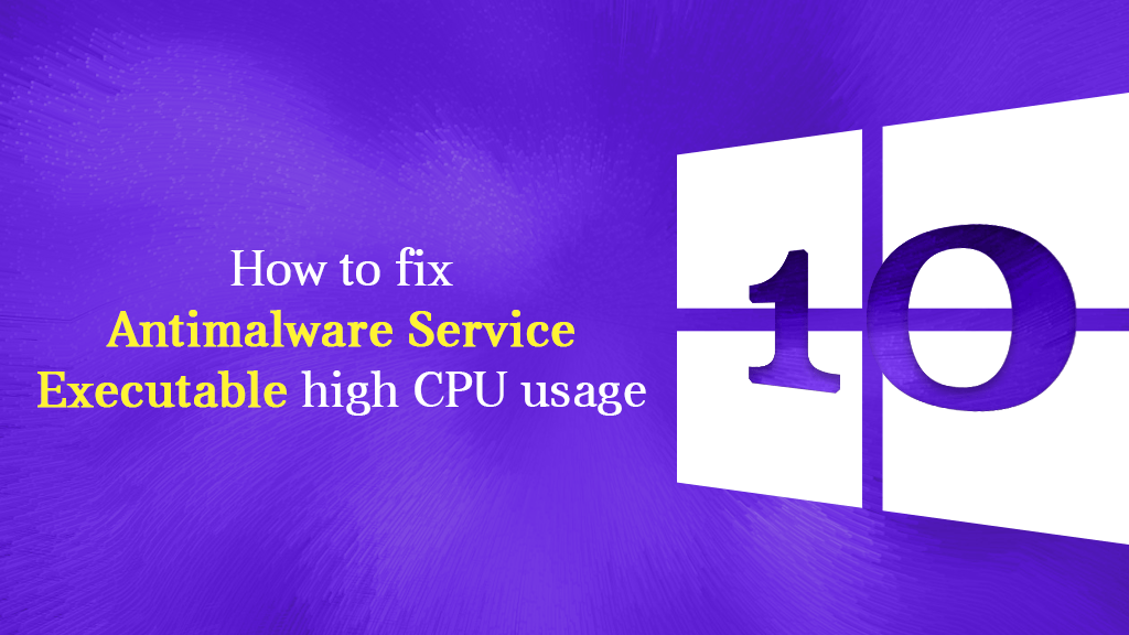 Antimalware Service Executable (High CPU-100% Disk Usage)