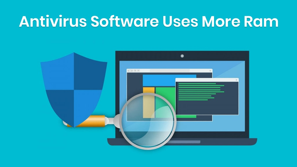 Why Antivirus Software Uses More RAM